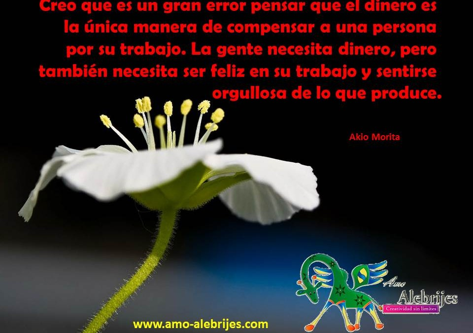 Frases celebres – Akio Morita – 4|Amo Alebrijes
