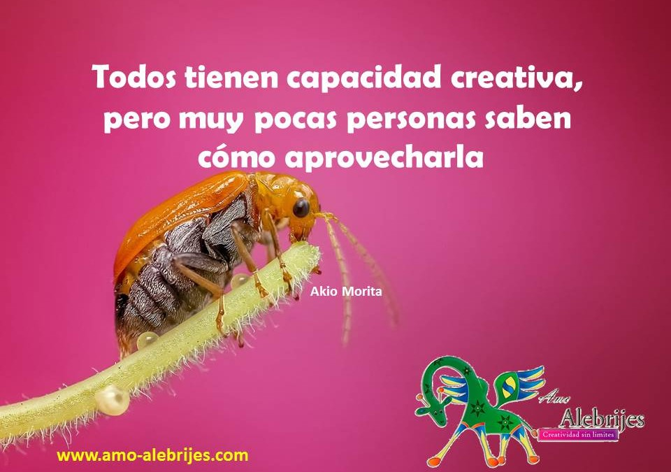 Frases celebres – Akio Morita -7|Amo Alebrijes