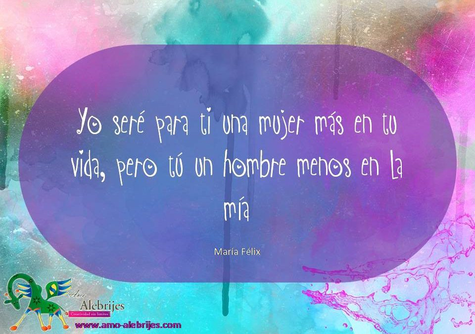 Frases celebres María Félix 12